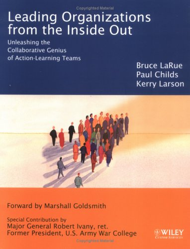 Leading Organizations from the Inside Out: Unleashing: Bruce LaRue, Paul