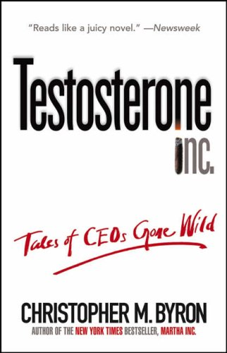 9780471706236: Testosterone Inc: Tales of CEOs Gone Wild