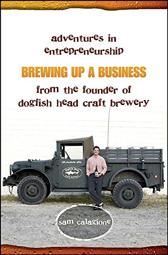 9780471708681: Brewing Up a Business: Adventures in Entrepreneurship from the Founder of Dogfish Head Craft Brewery