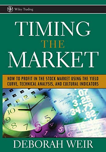 9780471708988: Timing the Market: How To Profit in the Stock Market Using the Yield Curve, Technical Analysis, and Cultural Indicators