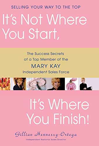 9780471709749: It's Not Where You Start, It's Where You Finish!: The Success Secrets of a Top Member of the Mary Kay Independent Sales Force