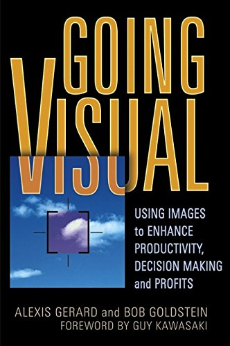 9780471710257: Going Visual: Using Images to Enhance Productivity, Decision-Making and Profits