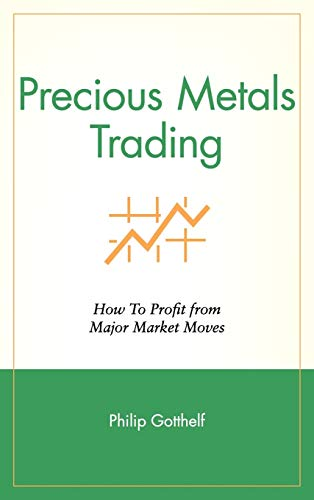Precious Metals Trading: How to Profit from Major Market Moves (Hardback): Philip Gotthelf