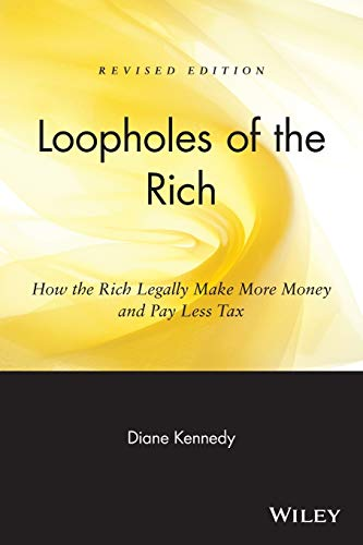 9780471711780: Loopholes of the Rich: How the Rich Legally Make More Money and Pay Less Tax