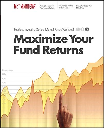 Maximize your Mutual Fund Returns : Morningstar Mutual Fund Investing Workbook, Level 3: Christine ...
