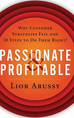 9780471713920: Passionate and Profitable: Why Customer Strategies Fail and Ten Steps to Do Them Right