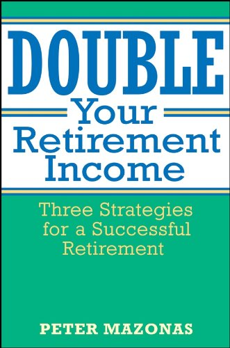 9780471714019: Double Your Retirement Income: Three Strategies for a Successful Retirment