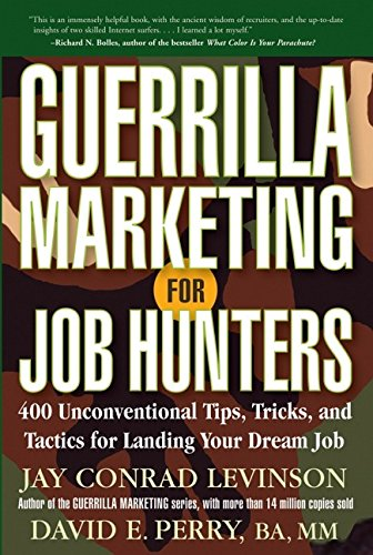 Guerrilla Marketing for Job Hunters: 400 Unconventional Tips, Tricks And Tactics for Landing Your...