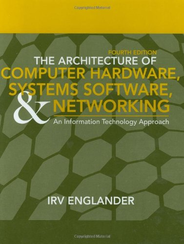 The Architecture of Computer Hardware, Systems Software,: Irv Englander