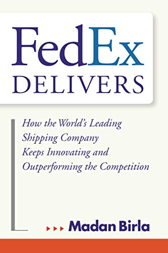 FedEx Delivers How the World's Leading Shipping Company Keeps Innovating and Outperforming the Co...