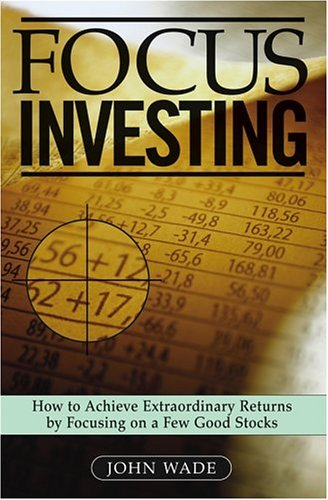 9780471715986: Focus Investing: How To Achieve Extraordinary Returns By Focusing On A Few Good Stocks