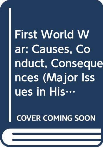 9780471716341: First World War: Causes, Conduct, Consequences (Major Issues in History)