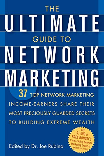 9780471716761: The Ultimate Guide to Network Marketing: 37 Top Network Marketing Income-Earners Share Their Most Preciously-Guarded Secrets to Building Extreme Wealth