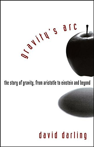 9780471719892: Gravity's Arc: The Story of Gravity from Aristotle to Einstein and Beyond
