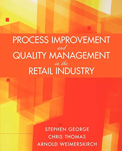 Process Improvement and Quality Management in the Retail Industry (0471723231) by George, Stephen; Thomas, Chris; Weimerskirch, Arnold