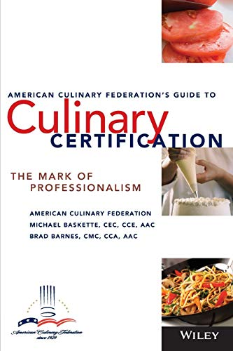 The American Culinary Federation's Guide to Culinary Certification : The mark of Professionalism