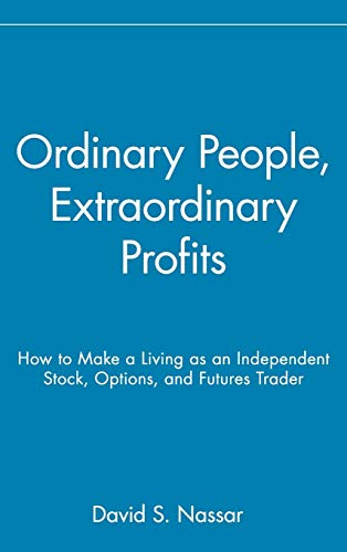 9780471723998: Ordinary People, Extraordinary Profits: How to Make a Living as an Independent Stock, Options, and Futures Trader (Wiley Trading)