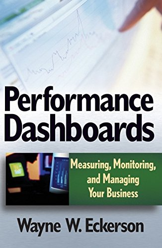 9780471724179: Performance Dashboards: Measuring, Monitoring, and Managing Your Business