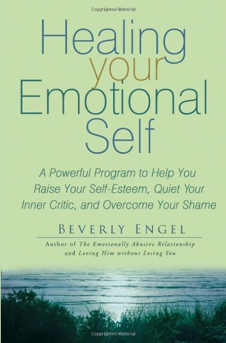 9780471725671: Healing Your Emotional Self: A Powerful Program to Help You Raise Your Self-esteem, Quiet Your Inner Critic, and Overcome Your Shame