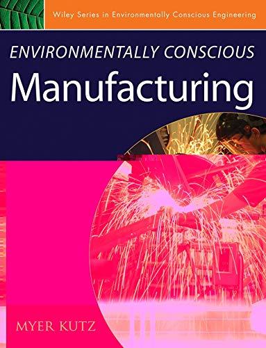 9780471726371: Environmentally Conscious Manufacturing (Environmentally Conscious Engineering, Myer Kutz Series)