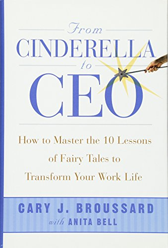 9780471727187: From Cinderella to CEO: How to Master the 10 Lessons of Fairy Tales to Transform Your Work Life