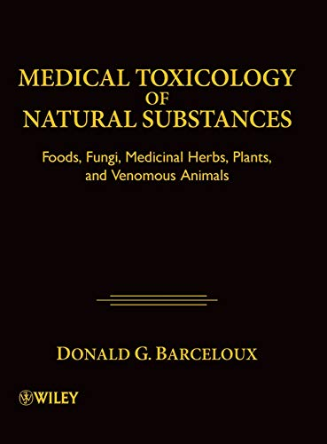 9780471727613: Medical Toxicology of Natural Substances: Foods, Fungi, Medicinal Herbs, Plants, and Venomous Animals