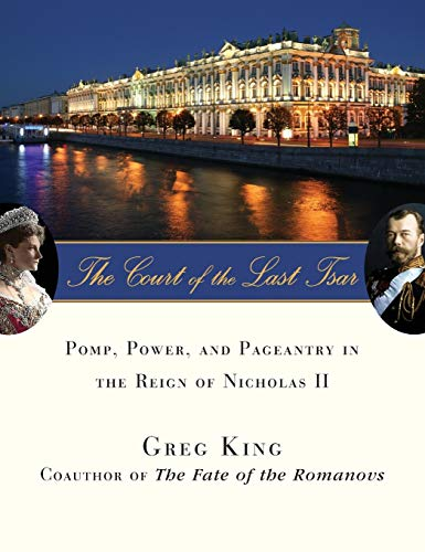 9780471727637: The Court of the Last Tsar: Pomp, Power and Pageantry in the Reign of Nicholas II