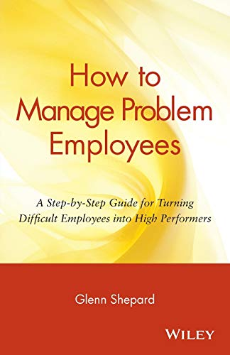 9780471730439: How to Manage Problem Employees: A Step-by-Step Guide for Turning Difficult Employees into High Performers
