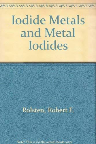 Iodide Metals and Metal Iodides: Rolsten, Robert F.