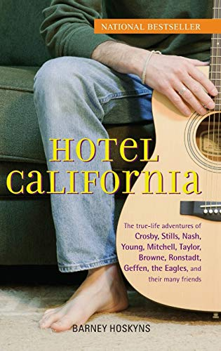 9780471732730: Hotel California: The True-Life Adventures of Crosby, Stills, Nash, Young, Mitchell, Taylor, Browne, Ronstadt, Geffen, the Eagles, and T: The ... Geffen, the