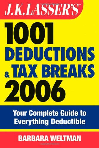 J.K. Lasser's 1001 Deductions and Tax Breaks 2006: The Complete Guide to Everything Deductible (0471733091) by Barbara Weltman