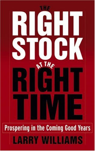 9780471733904: The Right Stock at the Right Time: Prospering in the Coming Good Years