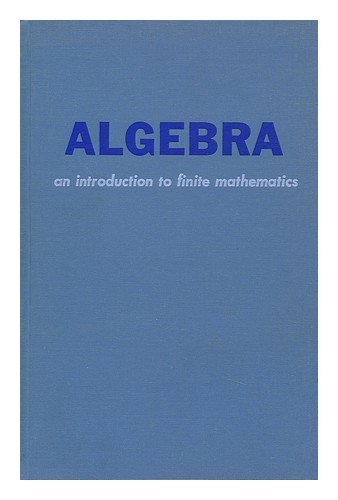 Algebra An introduction to finite mathematics: Israel H. Rose