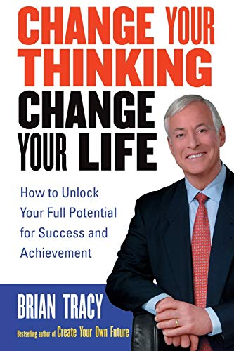 9780471735380: Change Your Thinking, Change Your Life: How to Unlock Your Full Potential for Success And Achievement