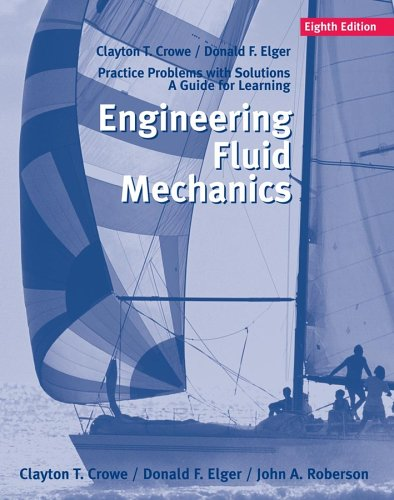 Engineering Fluid Mechanics: Practice Problems with Solutions: Clayton T. Crowe