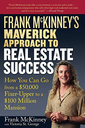 Frank McKinney's Maverick Approach to Real Estate Success: How You Can Go from a $50,000 Fixer-Up...