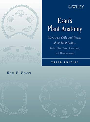9780471738435: Esau S Plant Anatomy 3e: Meristems, Cells, and Tissues of the Plant Body - Their Structure, Function, and Development
