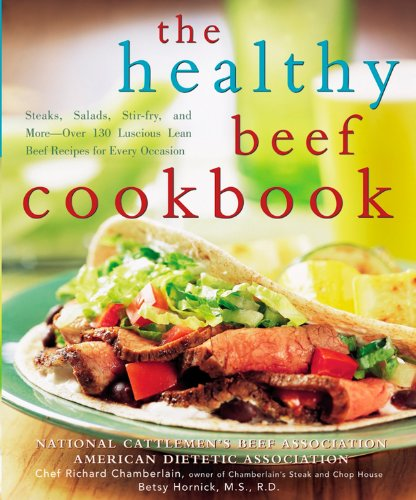 The Healthy Beef Cookbook: Steaks, Salads, Stir-fry, and More--Over 130 Luscious Lean Beef Recipes for Every Occasion (American Dietetic Association) (0471738816) by Beef Association, National Cattleman's; Ada, Alma Flor; Hornick, Betsy; Chamberlain, Richard