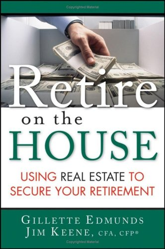 9780471738930: Retire On the House: Using Real Estate To Secure Your Retirement