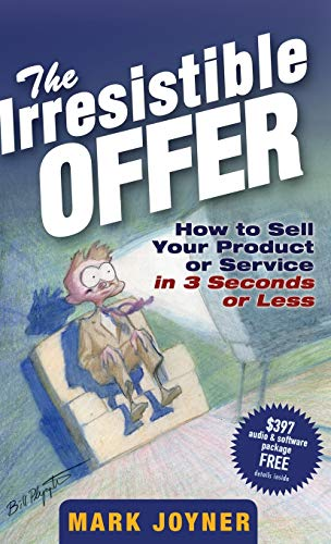 9780471738947: The Irresistible Offer: How to Sell Your Product or Service in 3 Seconds or Less