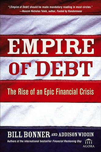9780471739029: Empire of Debt: The Rise of an Epic Financial Crisis (Agora Series)