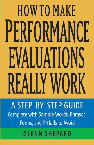 How to Make Performance Evaluations Really Work: A Step-by-Step Guide Complete With Sample Words,...