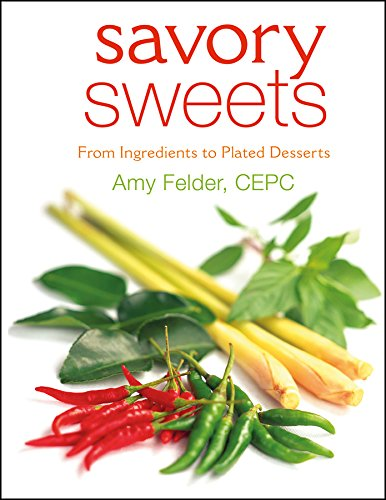 Savory Sweets: From Ingredients to Plated Desserts (Paperback): Amy Felder