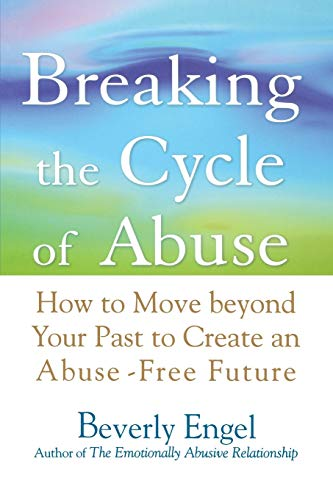 9780471740599: Breaking the Cycle of Abuse: How to Move Beyond Your Past to Create an Abuse-Free Future