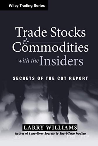 Trade Stocks and Commodities with the Insiders: Secrets of the COT Report (0471741256) by Williams, Larry R.