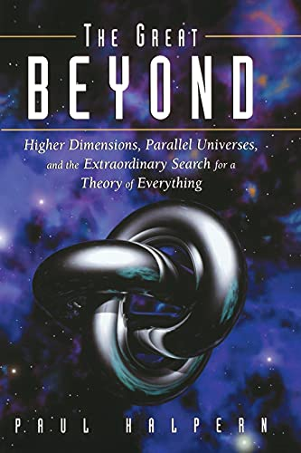 The Great Beyond: Higher Dimensions, Parallel Universes, and the Extraordinary Search for a Theory ...