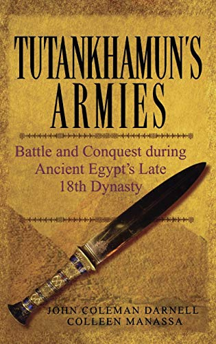 Tutankhamun's Armies: Battle and Conquest During Ancient: John Coleman Darnell,