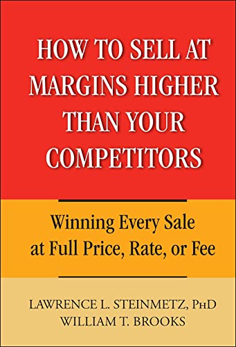9780471744832: How to Sell at Margins Higher Than Your Competitors: Winning Every Sale At Full Price, Rate, Or Fee