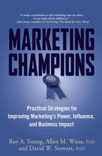 Marketing Champions: Practical Strategies for Improving Marketing's: Roy A. Young;