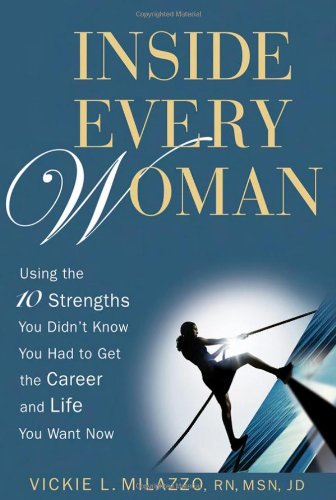 9780471745204: Inside Every Woman: Using the 10 Strengths You Didn't Know You Had to Get the Career and Life You Want Now